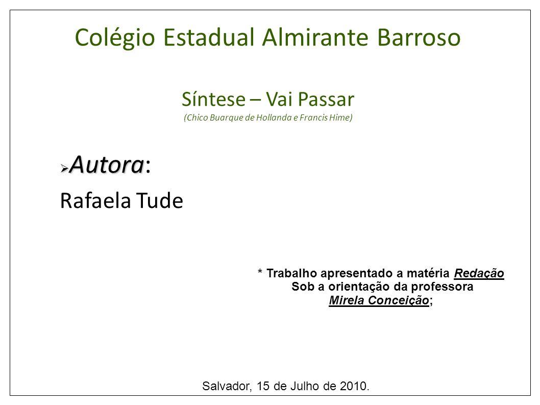 Autora Autora: Rafaela Tude * Trabalho apresentado a matéria Redação Sob a orientação da professora Mirela Conceição; Salvador, 15 de Julho de 2010.