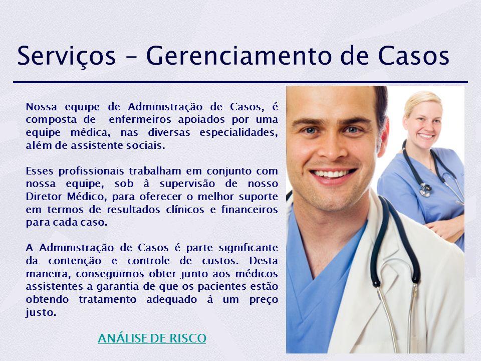 Serviços – Gerenciamento de Casos Nossa equipe de Administração de Casos, é composta de enfermeiros apoiados por uma equipe médica, nas diversas especialidades, além de assistente sociais.