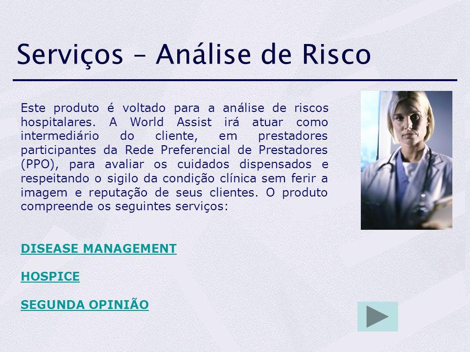 Serviços – Análise de Risco Este produto é voltado para a análise de riscos hospitalares. A World Assist irá atuar como intermediário do cliente, em p