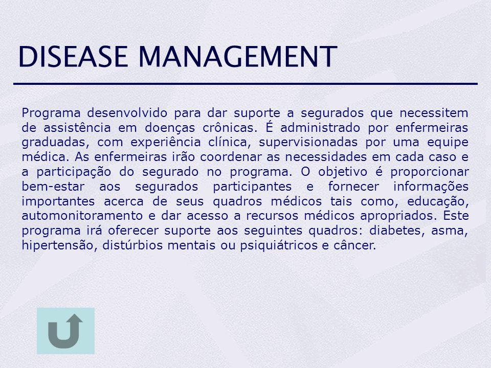 DISEASE MANAGEMENT Programa desenvolvido para dar suporte a segurados que necessitem de assistência em doenças crônicas. É administrado por enfermeira