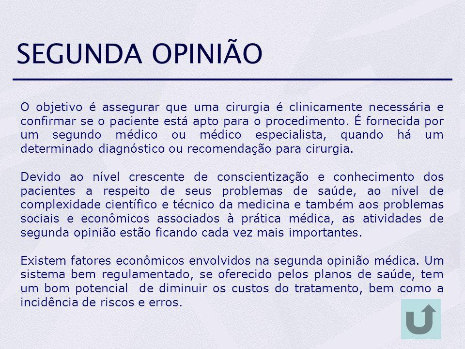 SEGUNDA OPINIÃO O objetivo é assegurar que uma cirurgia é clinicamente necessária e confirmar se o paciente está apto para o procedimento. É fornecida
