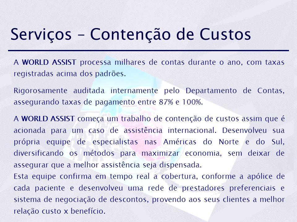 Serviços – Contenção de Custos A WORLD ASSIST processa milhares de contas durante o ano, com taxas registradas acima dos padrões. Rigorosamente audita