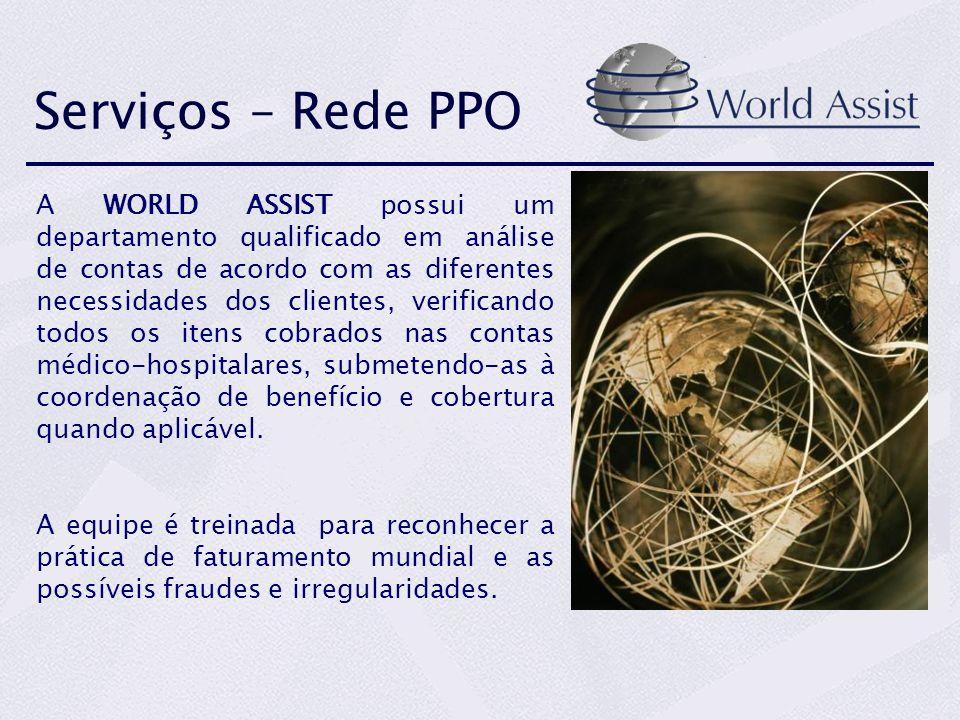 Serviços – Rede PPO A WORLD ASSIST possui um departamento qualificado em análise de contas de acordo com as diferentes necessidades dos clientes, verificando todos os itens cobrados nas contas médico-hospitalares, submetendo-as à coordenação de benefício e cobertura quando aplicável.
