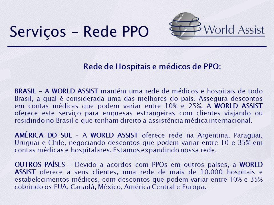 Serviços – Rede PPO Rede de Hospitais e médicos de PPO: BRASIL - A WORLD ASSIST mantém uma rede de médicos e hospitais de todo Brasil, a qual é consid