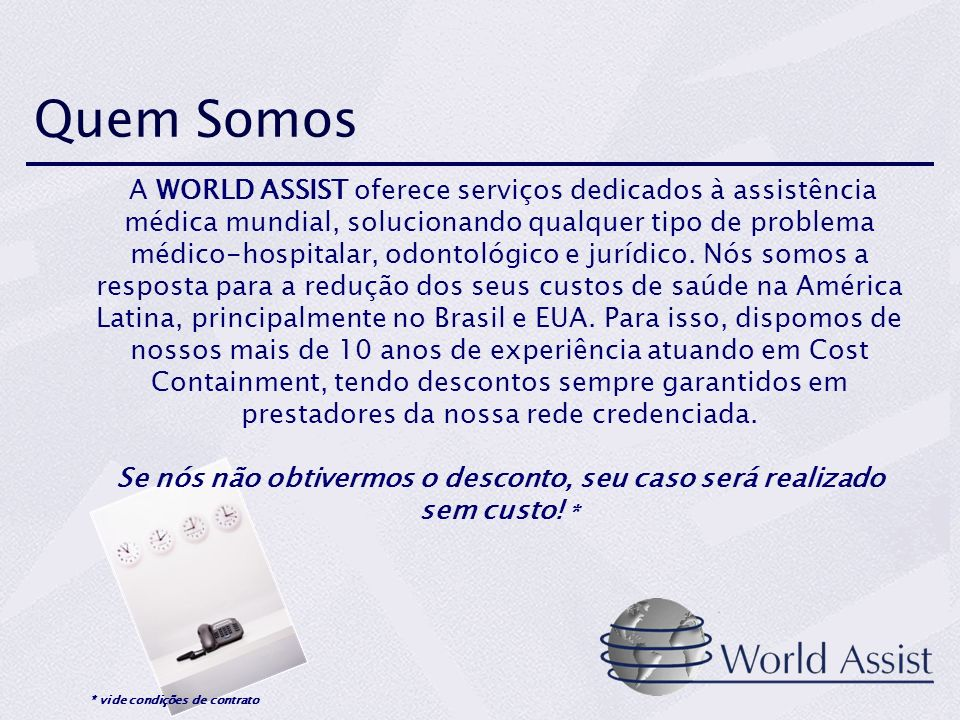 Quem Somos A WORLD ASSIST oferece serviços dedicados à assistência médica mundial, solucionando qualquer tipo de problema médico-hospitalar, odontológ