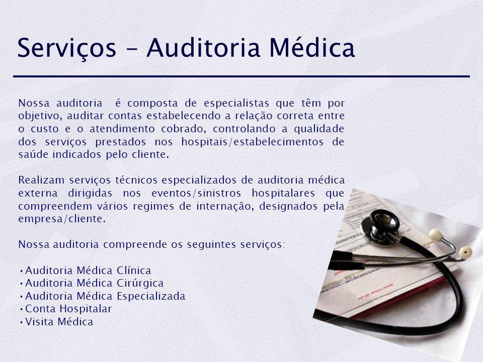 Serviços – Auditoria Médica Nossa auditoria é composta de especialistas que têm por objetivo, auditar contas estabelecendo a relação correta entre o c