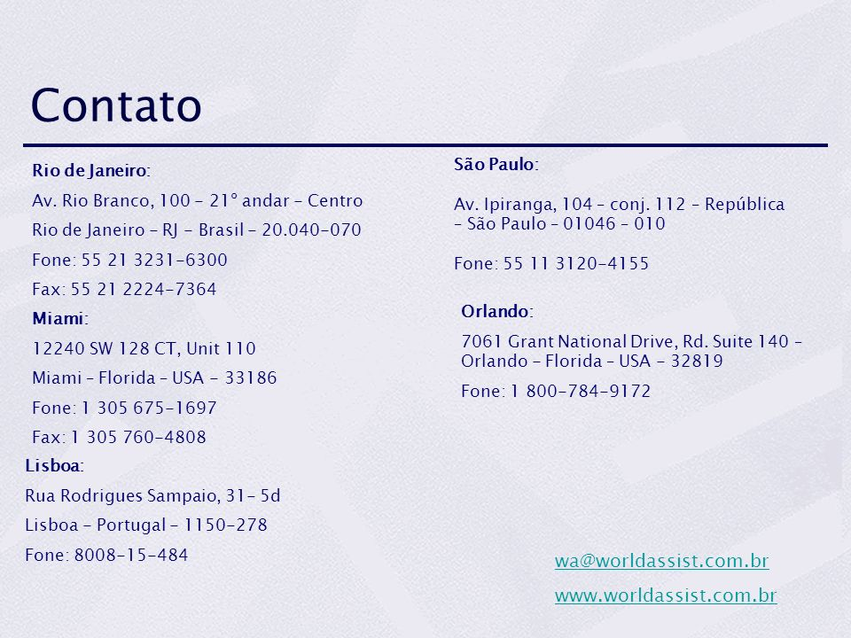 Contato Rio de Janeiro: Av. Rio Branco, 100 - 21º andar - Centro Rio de Janeiro - RJ - Brasil - 20.040-070 Fone: 55 21 3231-6300 Fax: 55 21 2224-7364