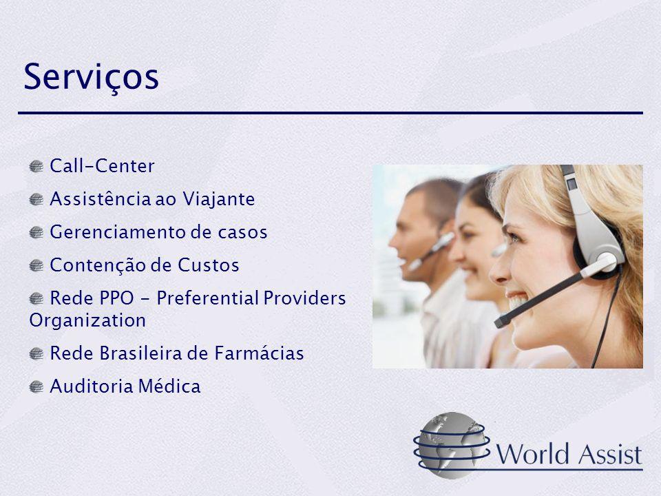 Serviços Call-Center Assistência ao Viajante Gerenciamento de casos Contenção de Custos Rede PPO - Preferential Providers Organization Rede Brasileira de Farmácias Auditoria Médica