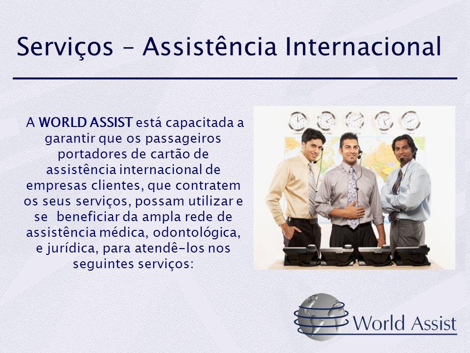 Serviços – Assistência Internacional A WORLD ASSIST está capacitada a garantir que os passageiros portadores de cartão de assistência internacional de