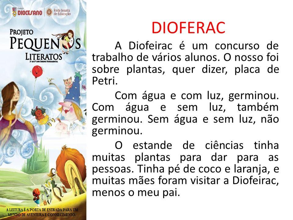 DIOFERAC A Diofeirac é um concurso de trabalho de vários alunos. O nosso foi sobre plantas, quer dizer, placa de Petri. Com água e com luz, germinou.