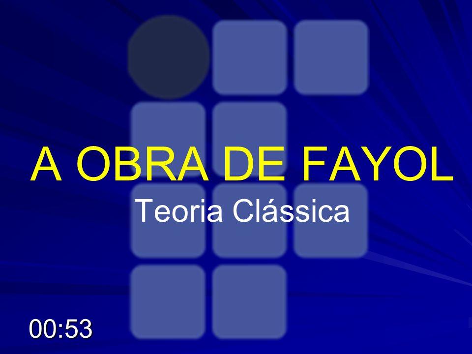 A OBRA DE FAYOL Teoria Clássica 00:55