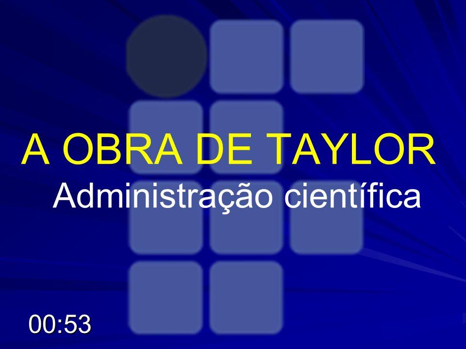 A OBRA DE TAYLOR Administração científica 00:55
