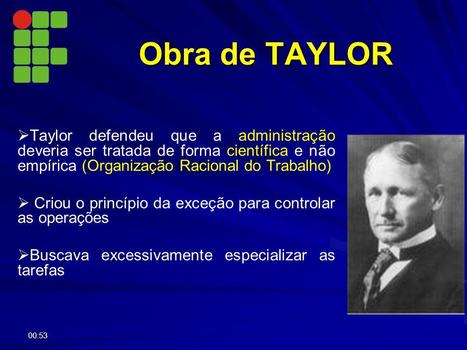 Taylor defendeu que a administração deveria ser tratada de forma científica e não empírica (Organização Racional do Trabalho) Criou o princípio da exc
