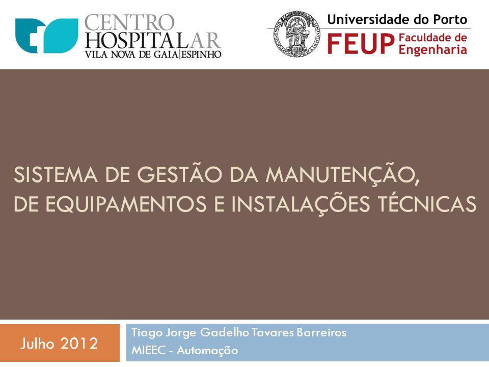 SISTEMA DE GESTÃO DA MANUTENÇÃO, DE EQUIPAMENTOS E INSTALAÇÕES TÉCNICAS Tiago Jorge Gadelho Tavares Barreiros MIEEC - Automação Julho 2012