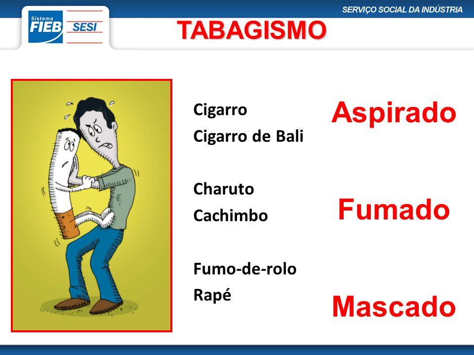 TABAGISMO TABAGISMO Cigarro Cigarro de Bali Charuto Cachimbo Fumo-de-rolo Rapé Aspirado Fumado Mascado