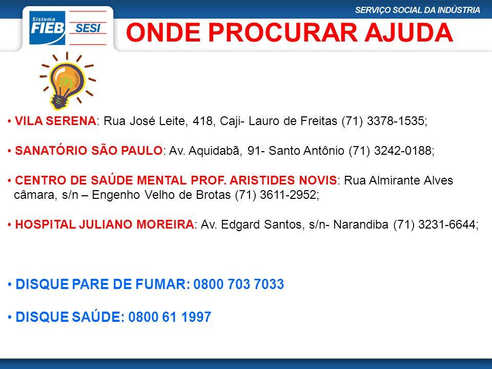 ONDE PROCURAR AJUDA VILA SERENA: Rua José Leite, 418, Caji- Lauro de Freitas (71) 3378-1535; SANATÓRIO SÃO PAULO: Av. Aquidabã, 91- Santo Antônio (71)