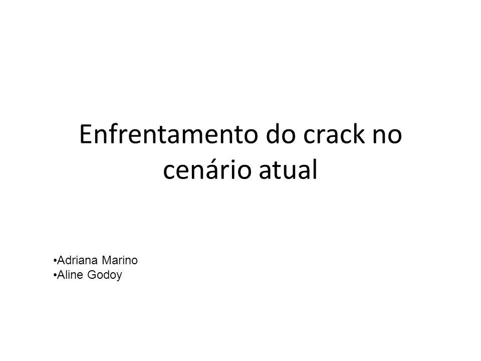 Enfrentamento do crack no cenário atual Adriana Marino Aline Godoy