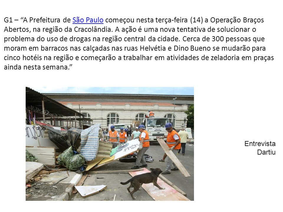 Entrevista Dartiu G1 – A Prefeitura de São Paulo começou nesta terça-feira (14) a Operação Braços Abertos, na região da Cracolândia.
