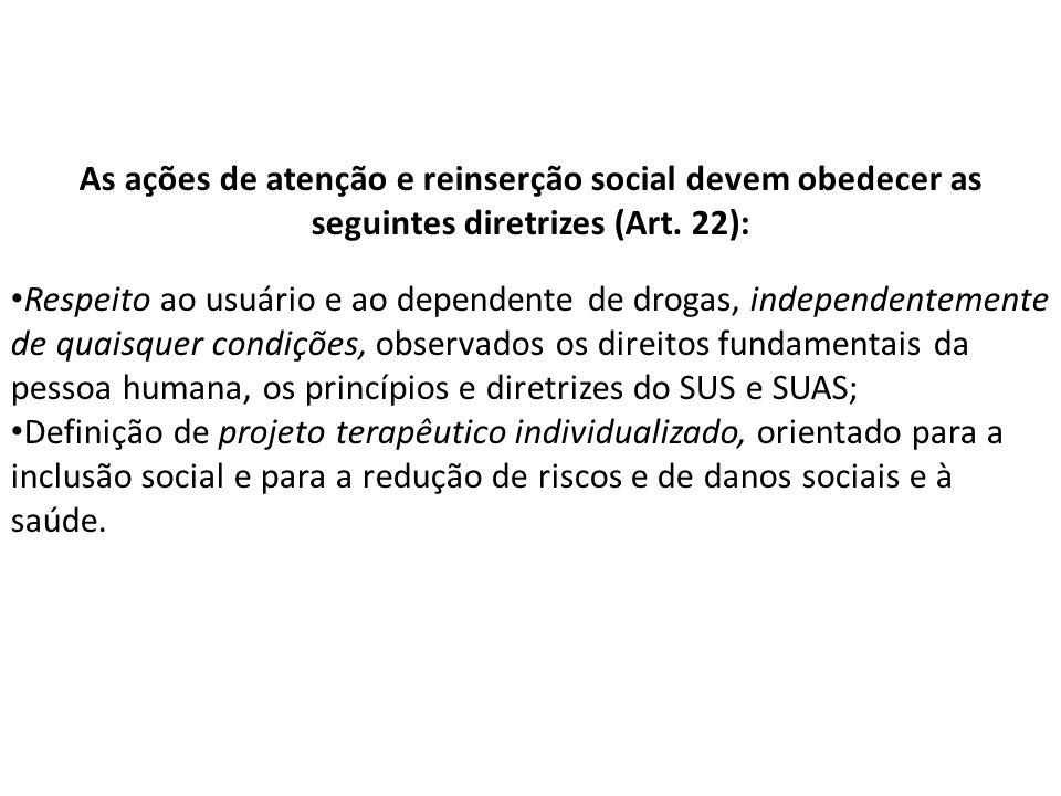 As ações de atenção e reinserção social devem obedecer as seguintes diretrizes (Art.