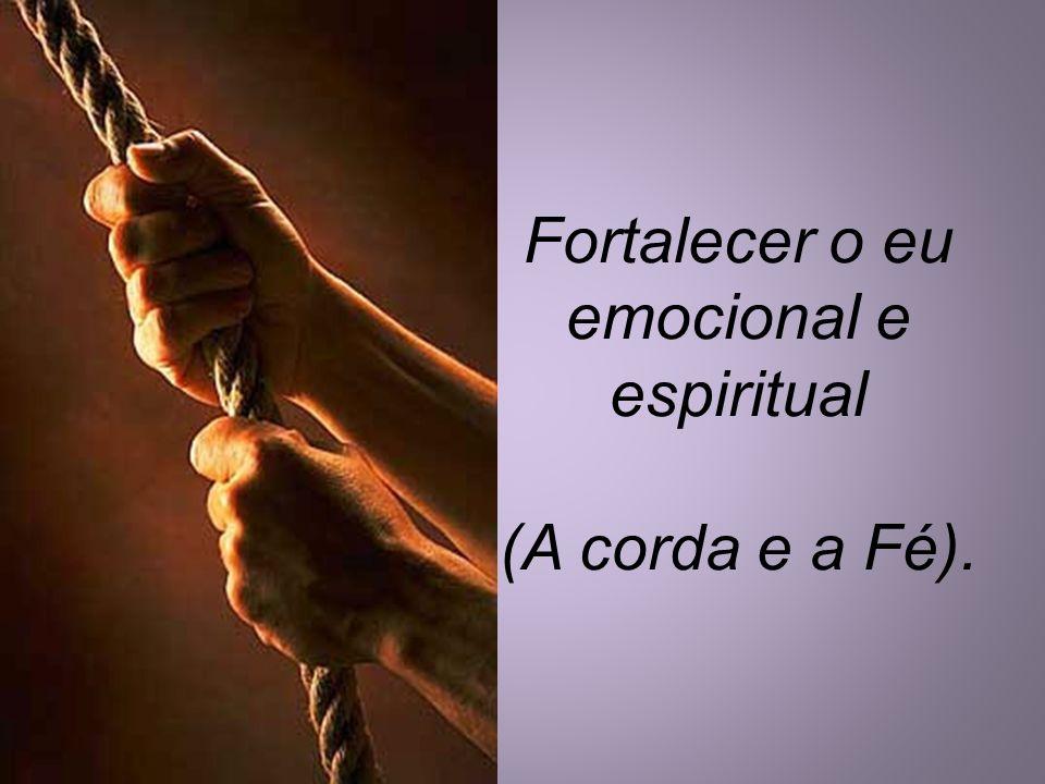 Fortalecer o eu emocional e espiritual (A corda e a Fé).