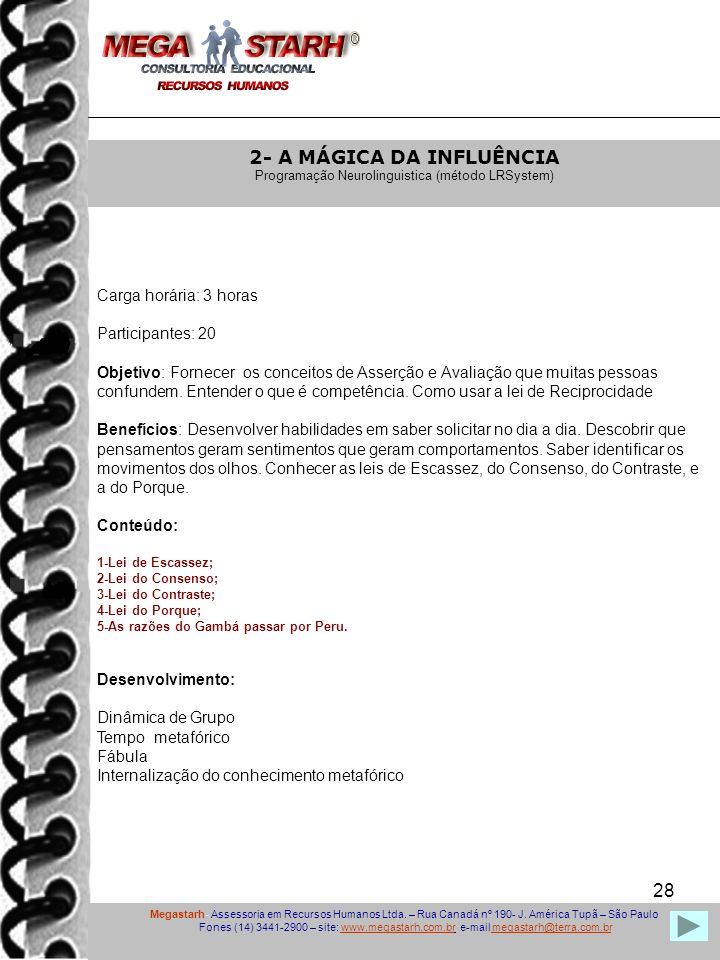 28 Megastarh- Assessoria em Recursos Humanos Ltda. – Rua Canadá nº 190- J. América Tupã – São Paulo Fones (14) 3441-2900 – site: www.megastarh.com.br