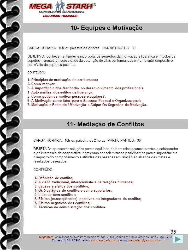 35 Megastarh- Assessoria em Recursos Humanos Ltda. – Rua Canadá nº 190- J. América Tupã – São Paulo Fones (14) 3441-2900 – site: www.megastarh.com.br