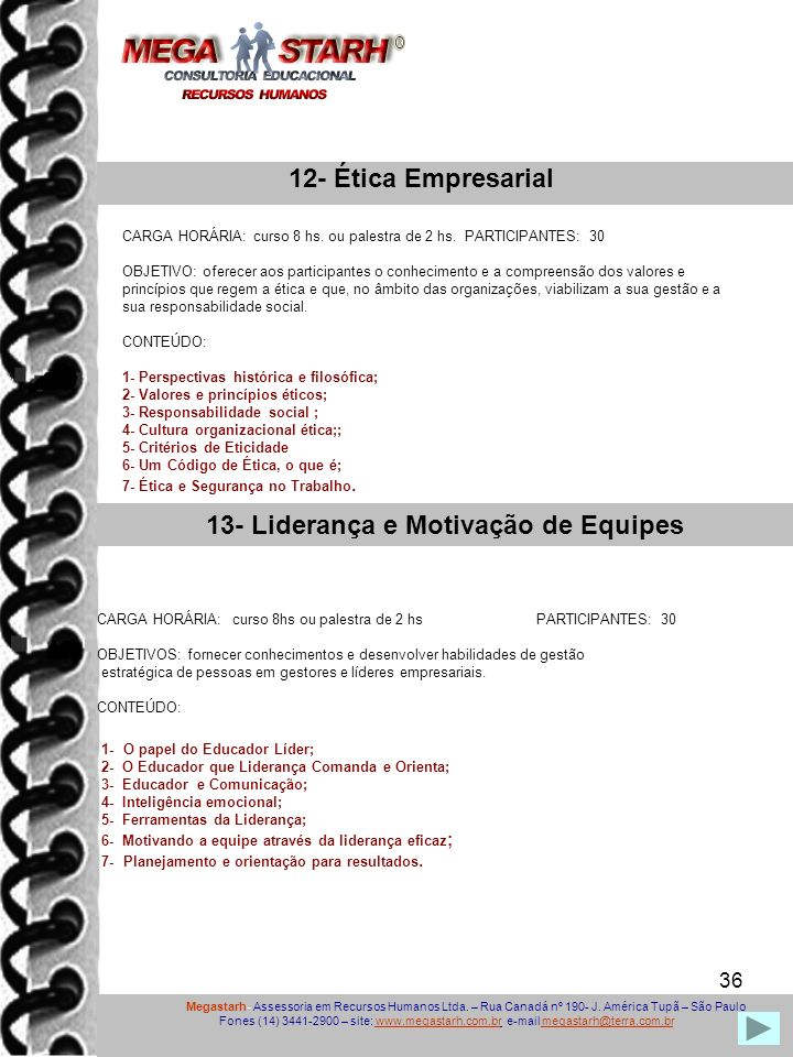 36 Megastarh- Assessoria em Recursos Humanos Ltda. – Rua Canadá nº 190- J. América Tupã – São Paulo Fones (14) 3441-2900 – site: www.megastarh.com.br