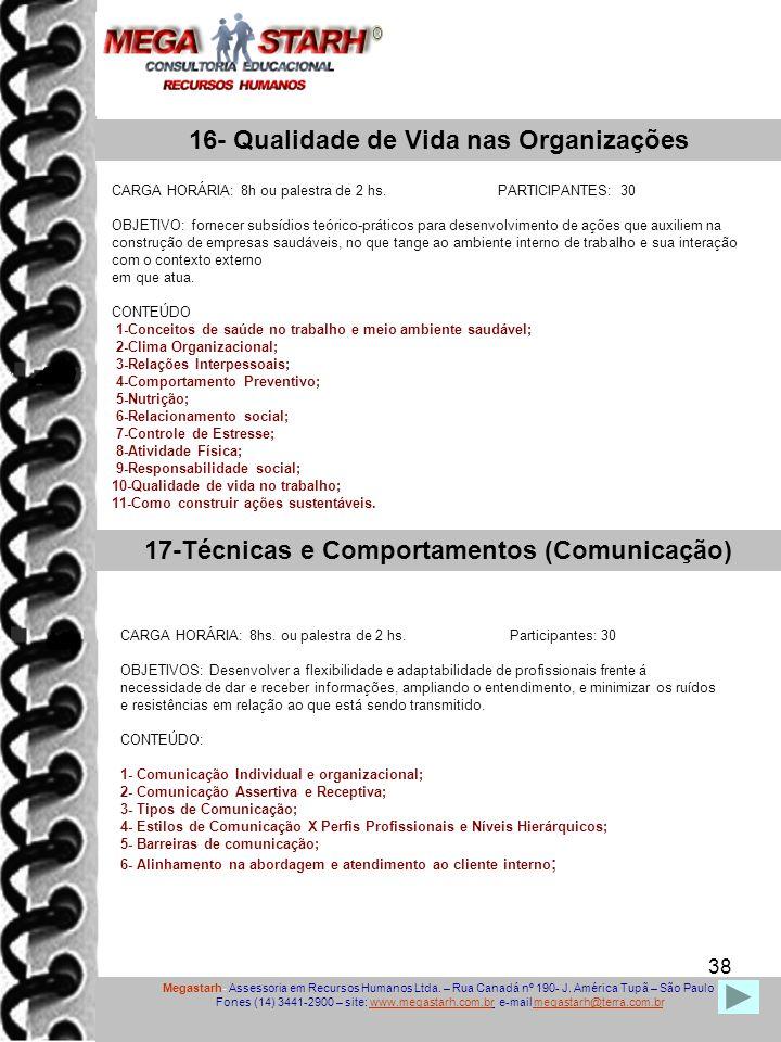 38 Megastarh- Assessoria em Recursos Humanos Ltda. – Rua Canadá nº 190- J. América Tupã – São Paulo Fones (14) 3441-2900 – site: www.megastarh.com.br