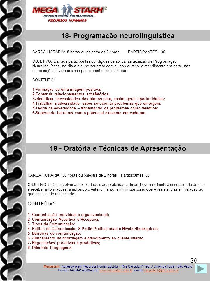 39 Megastarh- Assessoria em Recursos Humanos Ltda. – Rua Canadá nº 190- J. América Tupã – São Paulo Fones (14) 3441-2900 – site: www.megastarh.com.br
