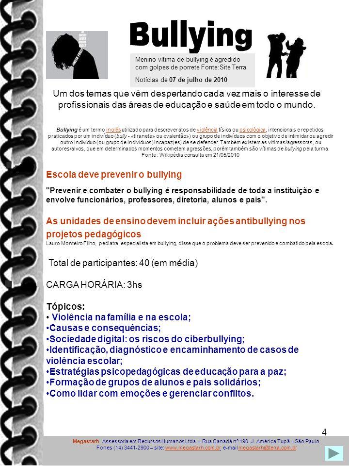 4 Bullying é um termo inglês utilizado para descrever atos de violência física ou psicológica, intencionais e repetidos, praticados por um indivíduo (