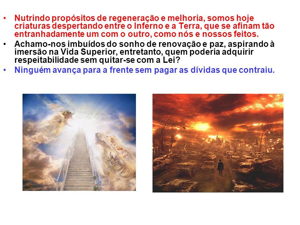 Nutrindo propósitos de regeneração e melhoria, somos hoje criaturas despertando entre o Inferno e a Terra, que se afinam tão entranhadamente um com o