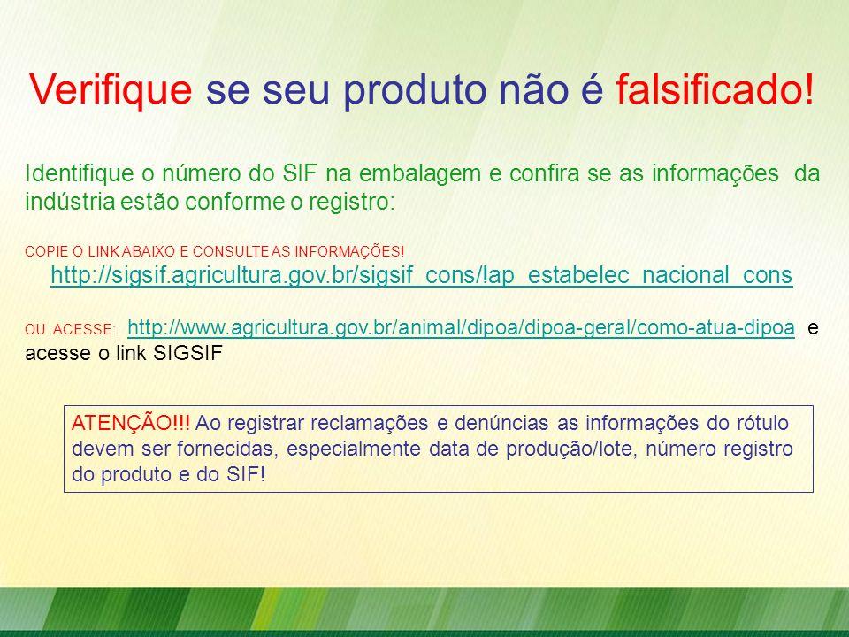 Verifique se seu produto não é falsificado! Identifique o número do SIF na embalagem e confira se as informações da indústria estão conforme o registr