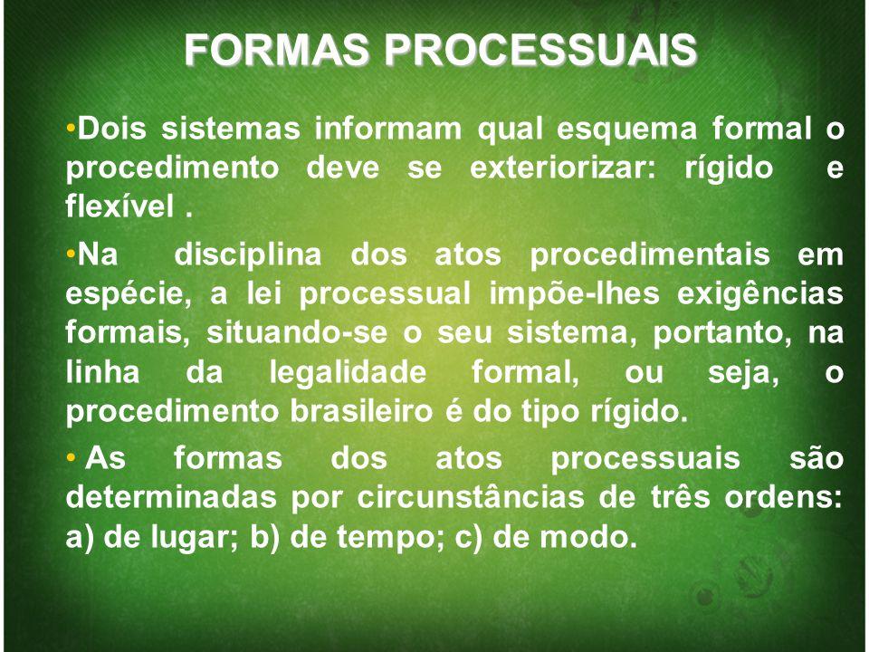 FORMAS PROCESSUAIS Dois sistemas informam qual esquema formal o procedimento deve se exteriorizar: rígido e flexível. Na disciplina dos atos procedime