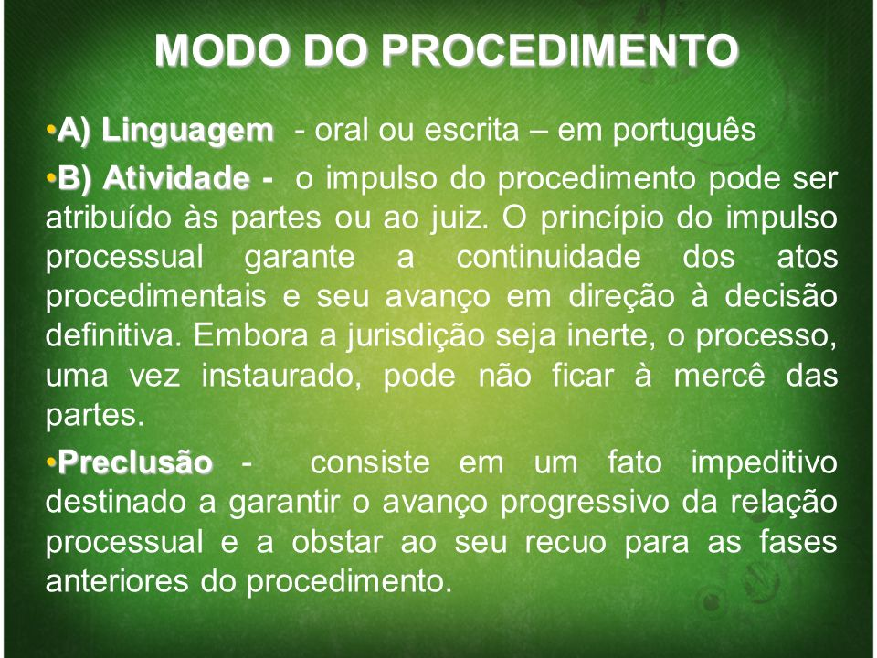 MODO DO PROCEDIMENTO A) LinguagemA) Linguagem - oral ou escrita – em português B) AtividadeB) Atividade - o impulso do procedimento pode ser atribuído
