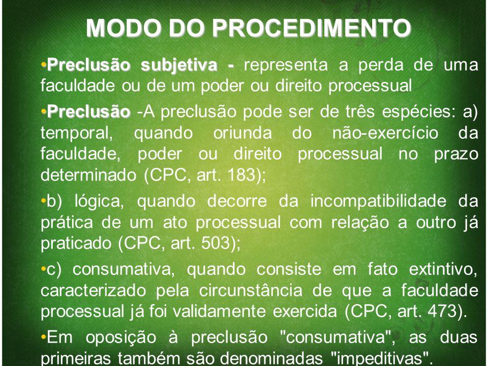 MODOS DO PROCEDIMENTO C) Modo:C) Modo:A própria índole dos vários processos exige uma diferença de procedimentos, levando-se em consideração a natureza da relação jurídica material e outras circunstâncias (como o valor da causa, no processo não-penal).
