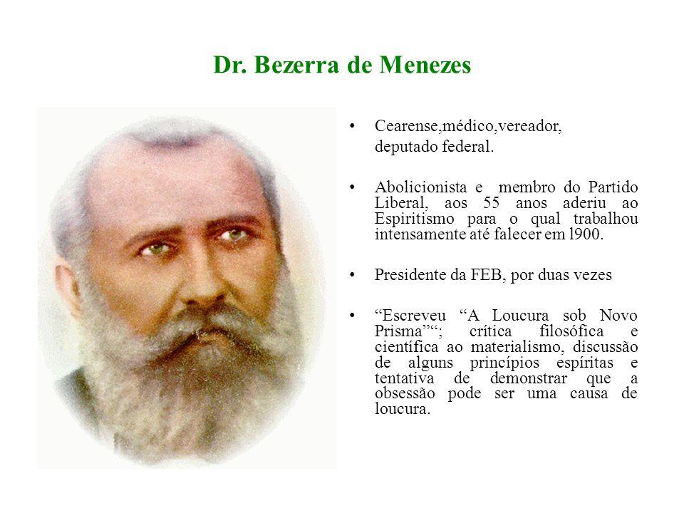 Dr. Bezerra de Menezes Cearense,médico,vereador, deputado federal. Abolicionista e membro do Partido Liberal, aos 55 anos aderiu ao Espiritismo para o