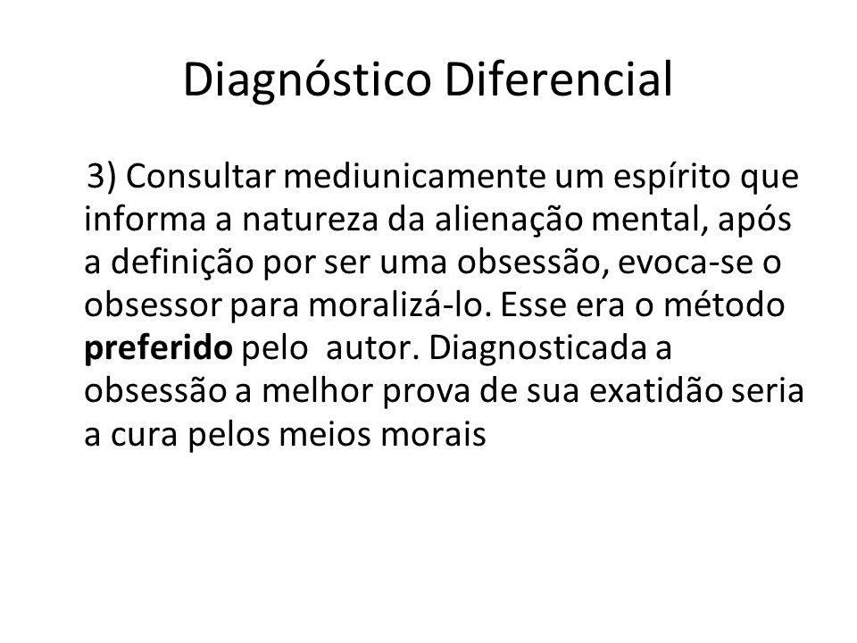 Diagnóstico Diferencial 3) Consultar mediunicamente um espírito que informa a natureza da alienação mental, após a definição por ser uma obsessão, evo