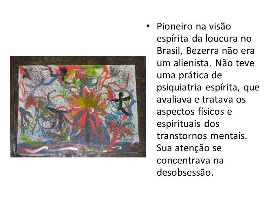 Pioneiro na visão espírita da loucura no Brasil, Bezerra não era um alienista. Não teve uma prática de psiquiatria espírita, que avaliava e tratava os