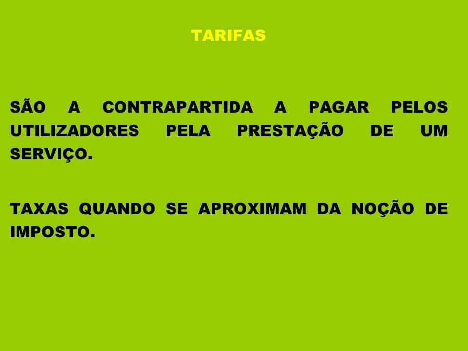 TARIFAS SÃO A CONTRAPARTIDA A PAGAR PELOS UTILIZADORES PELA PRESTAÇÃO DE UM SERVIÇO.