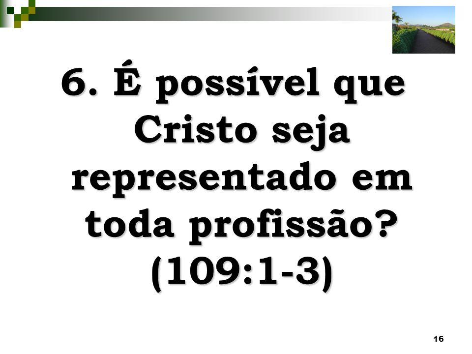 16 6. É possível que Cristo seja representado em toda profissão? (109:1-3)