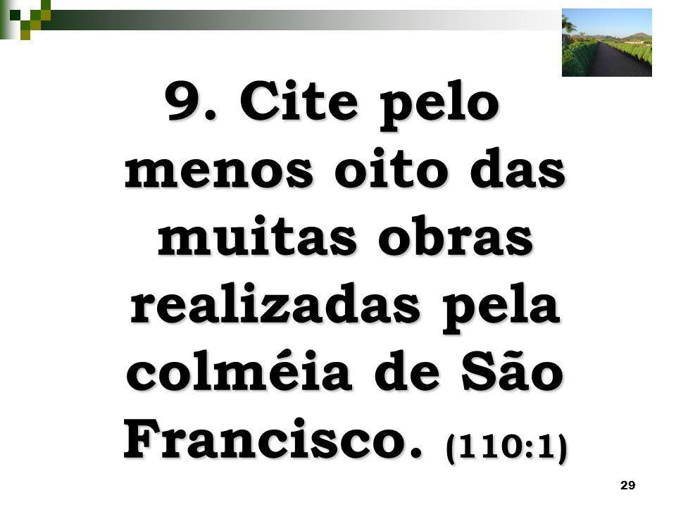29 9. Cite pelo menos oito das muitas obras realizadas pela colméia de São Francisco. (110:1)