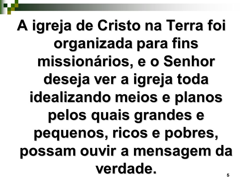 5 A igreja de Cristo na Terra foi organizada para fins missionários, e o Senhor deseja ver a igreja toda idealizando meios e planos pelos quais grande