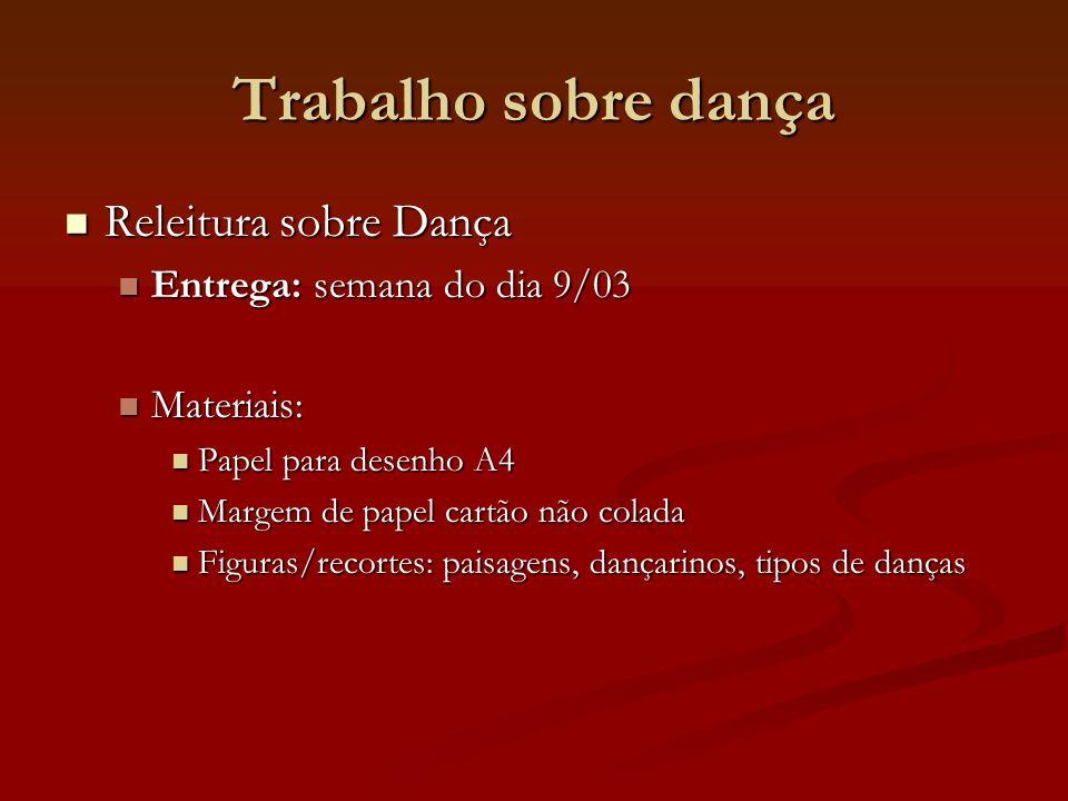 Trabalho sobre dança Releitura sobre Dança Releitura sobre Dança Entrega: semana do dia 9/03 Entrega: semana do dia 9/03 Materiais: Materiais: Papel p