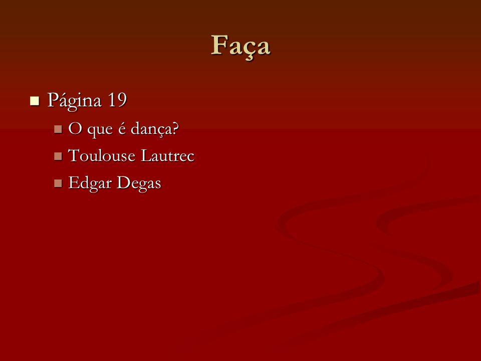 Faça Página 19 Página 19 O que é dança? O que é dança? Toulouse Lautrec Toulouse Lautrec Edgar Degas Edgar Degas