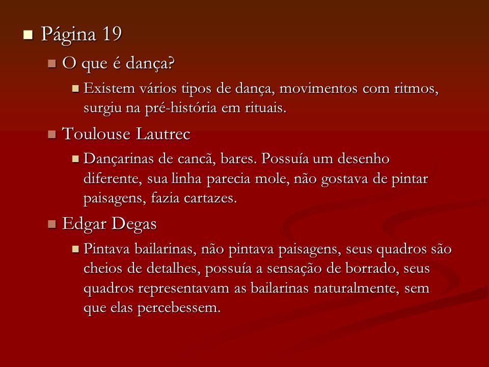 Página 19 Página 19 O que é dança? O que é dança? Existem vários tipos de dança, movimentos com ritmos, surgiu na pré-história em rituais. Existem vár