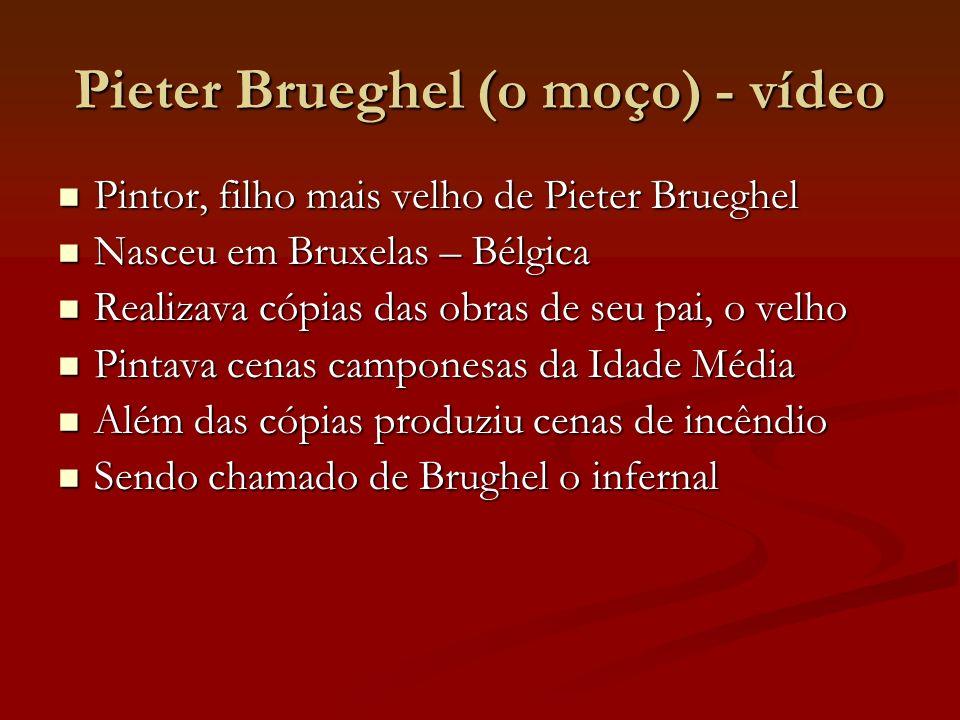 Pieter Brueghel (o moço) - vídeo Pintor, filho mais velho de Pieter Brueghel Pintor, filho mais velho de Pieter Brueghel Nasceu em Bruxelas – Bélgica