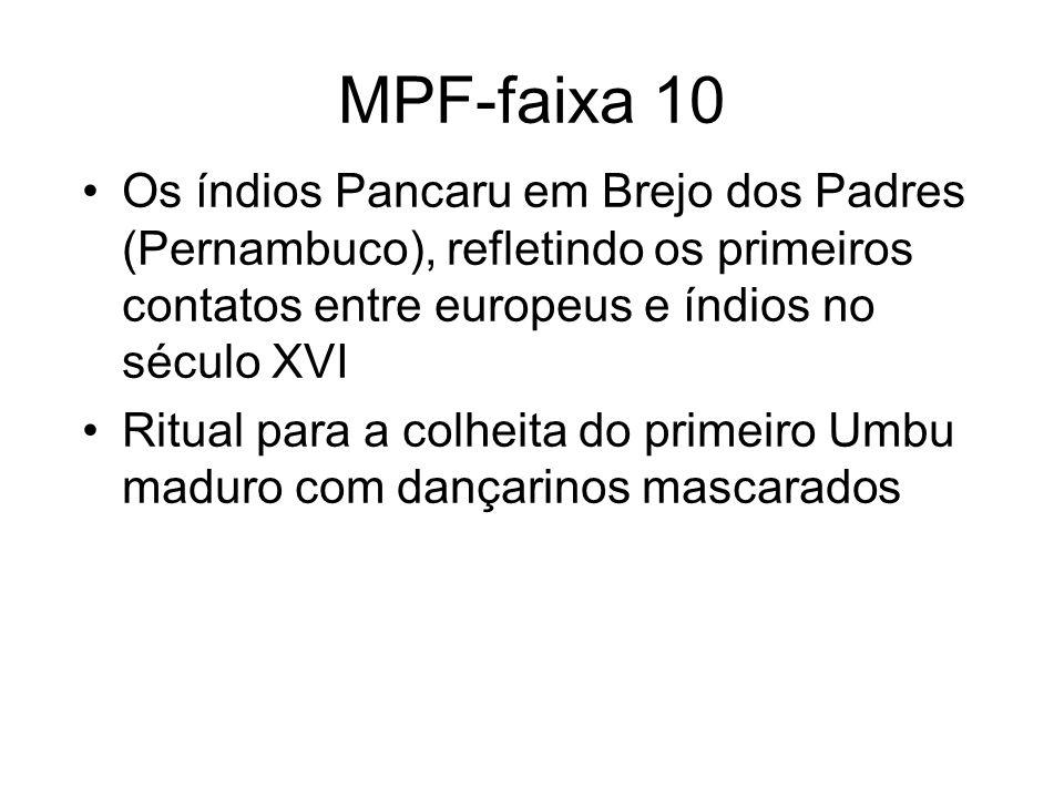 MPF-faixa 10 Os índios Pancaru em Brejo dos Padres (Pernambuco), refletindo os primeiros contatos entre europeus e índios no século XVI Ritual para a