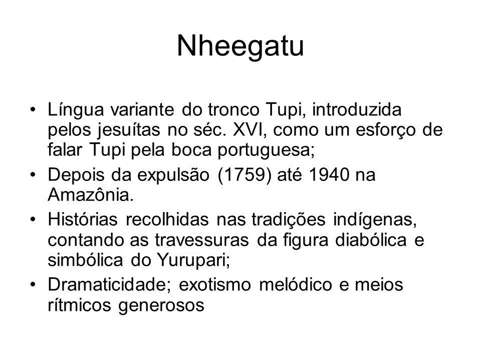 Nheegatu Língua variante do tronco Tupi, introduzida pelos jesuítas no séc. XVI, como um esforço de falar Tupi pela boca portuguesa; Depois da expulsã