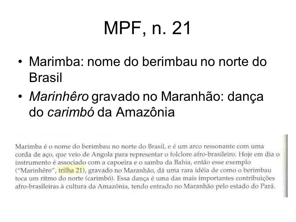MPF, n. 21 Marimba: nome do berimbau no norte do Brasil Marinhêro gravado no Maranhão: dança do carimbó da Amazônia