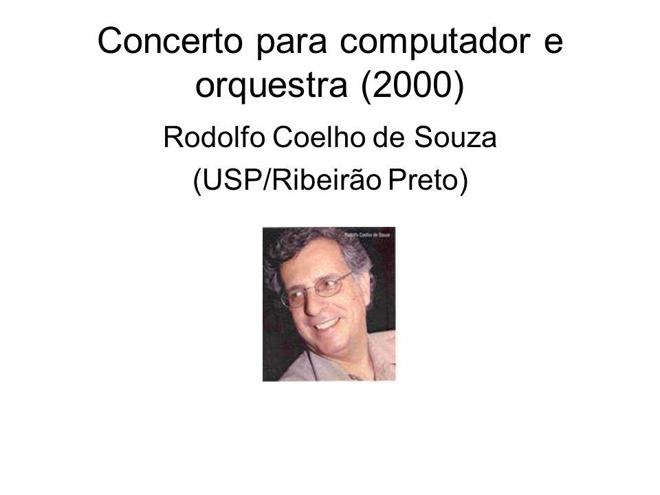 Concerto para computador e orquestra (2000) Rodolfo Coelho de Souza (USP/Ribeirão Preto)